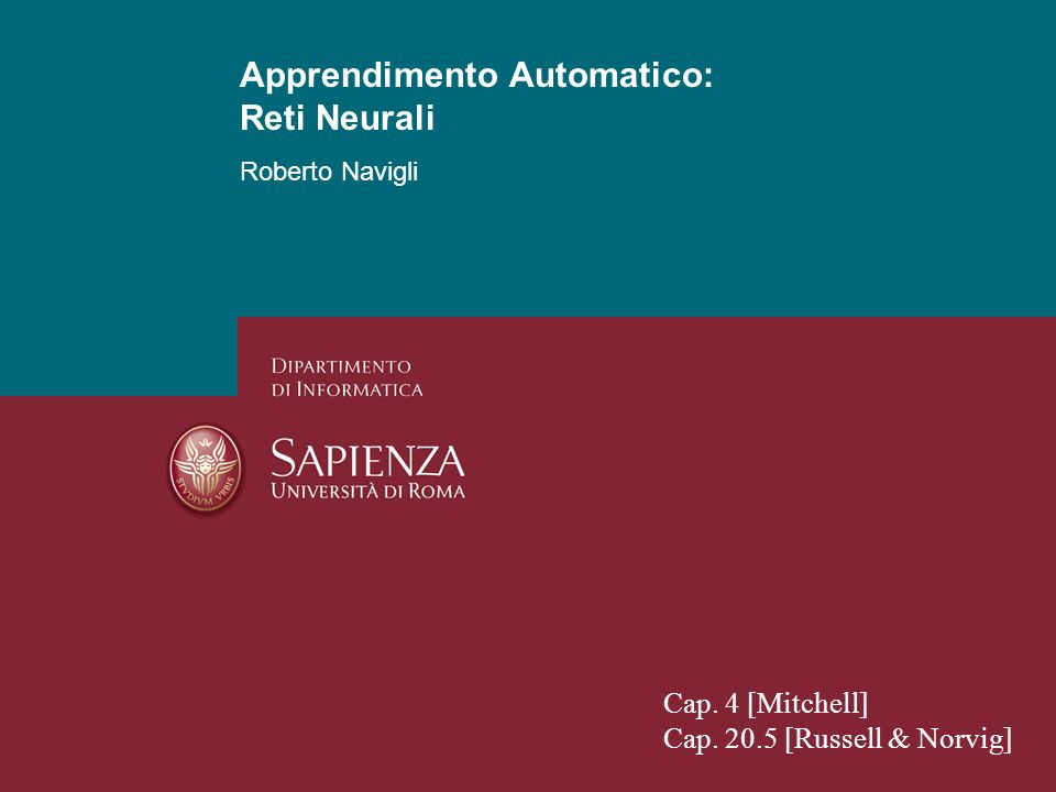 Apprendimento Automatico: Reti Neurali Roberto Navigli Apprendimento Automatico: Reti Neurali Cap. 4 [Mitchell] Cap. 20.5 [Russell & Norvig]