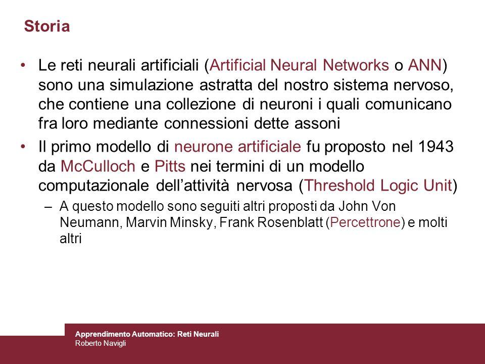Apprendimento Automatico: Reti Neurali Roberto Navigli Storia Le reti neurali artificiali (Artificial Neural Networks o ANN) sono una simulazione astr