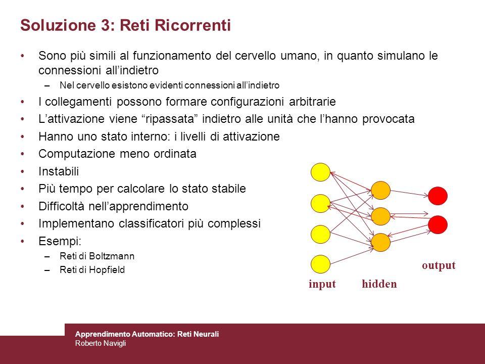 Apprendimento Automatico: Reti Neurali Roberto Navigli Soluzione 3: Reti Ricorrenti Sono più simili al funzionamento del cervello umano, in quanto sim