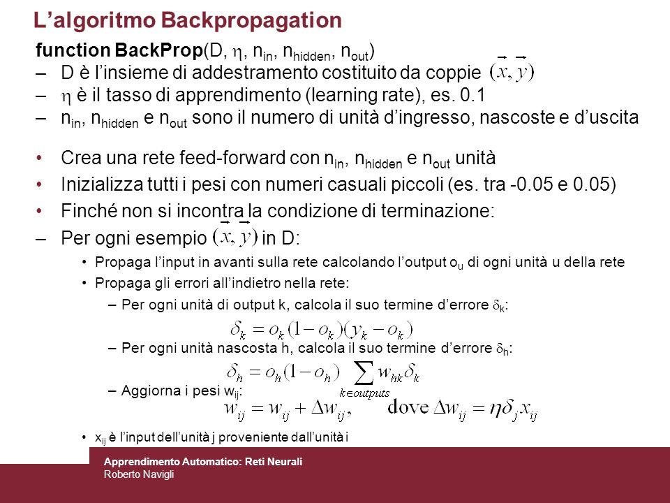 Apprendimento Automatico: Reti Neurali Roberto Navigli function BackProp(D,, n in, n hidden, n out ) –D è linsieme di addestramento costituito da copp