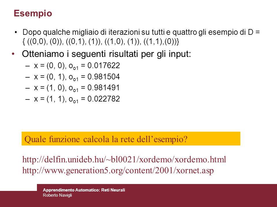 Apprendimento Automatico: Reti Neurali Roberto Navigli Dopo qualche migliaio di iterazioni su tutti e quattro gli esempio di D = { ((0,0), (0)), ((0,1