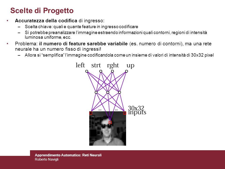 Apprendimento Automatico: Reti Neurali Roberto Navigli Scelte di Progetto Accuratezza della codifica di ingresso: –Scelta chiave: quali e quante featu