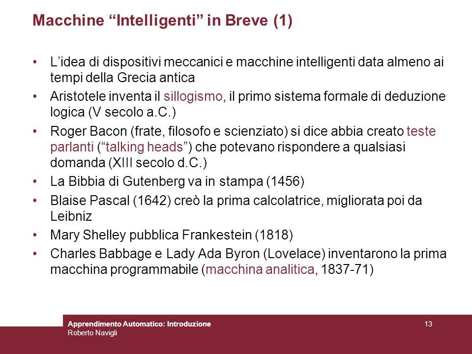 Apprendimento Automatico: Introduzione Roberto Navigli 13 Macchine Intelligenti in Breve (1) Lidea di dispositivi meccanici e macchine intelligenti da