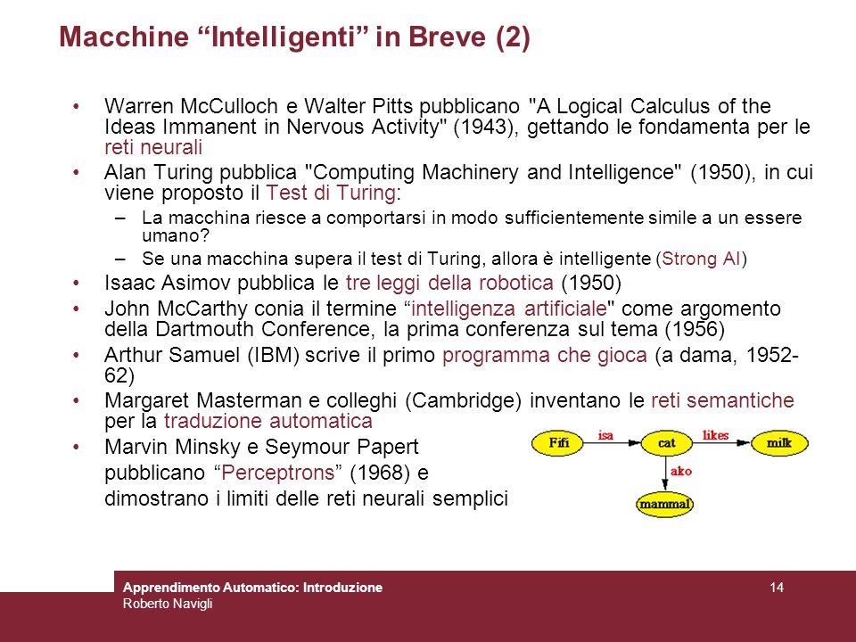 Apprendimento Automatico: Introduzione Roberto Navigli 14 Macchine Intelligenti in Breve (2) Warren McCulloch e Walter Pitts pubblicano
