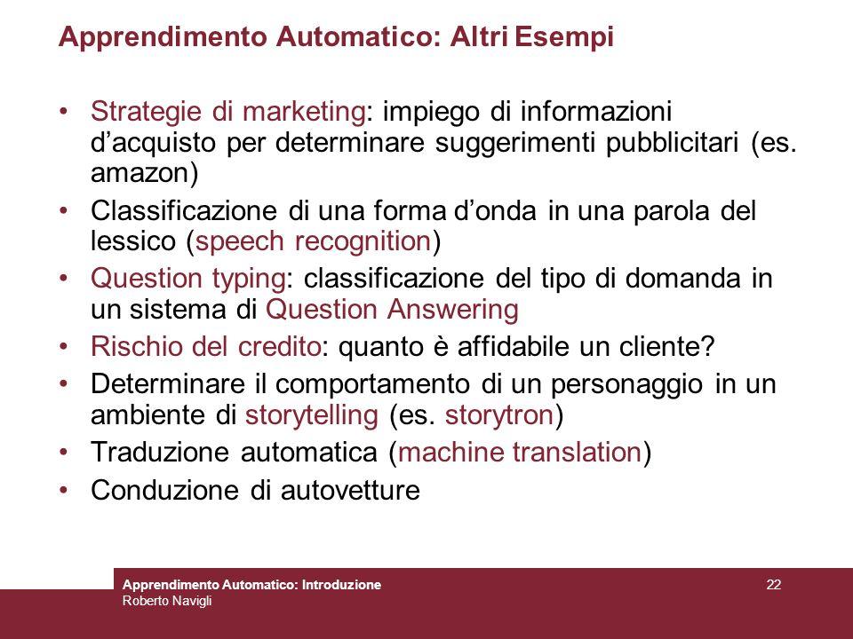 Apprendimento Automatico: Introduzione Roberto Navigli 22 Apprendimento Automatico: Altri Esempi Strategie di marketing: impiego di informazioni dacqu