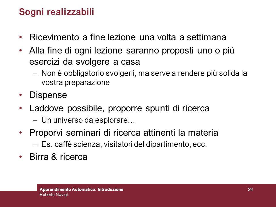 Apprendimento Automatico: Introduzione Roberto Navigli 28 Sogni realizzabili Ricevimento a fine lezione una volta a settimana Alla fine di ogni lezion