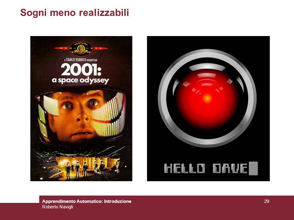 Apprendimento Automatico: Introduzione Roberto Navigli 29 Sogni meno realizzabili
