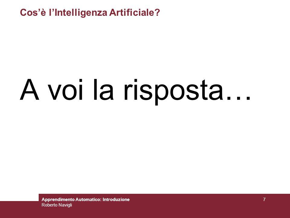 Apprendimento Automatico: Introduzione Roberto Navigli 8 Unarea dellIntelligenza Artificiale Risoluzione di problemi Ragionamento automatico Pianificazione Apprendimento automatico Rappresentazione della conoscenza Elaborazione del linguaggio naturale Visione artificiale Robotica …