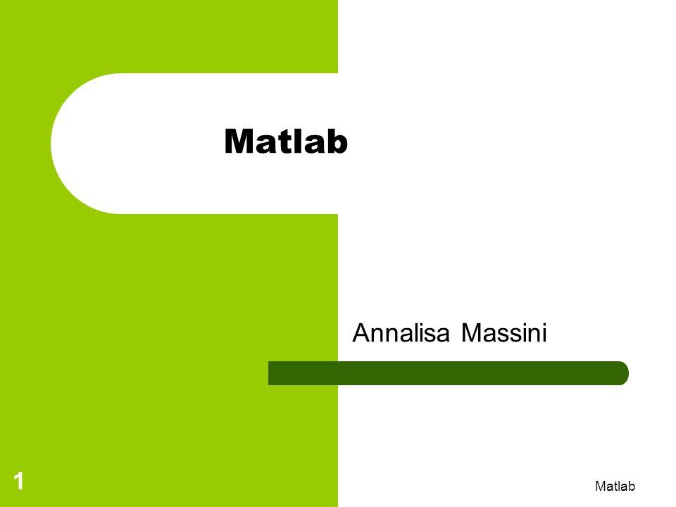 Matlab 32 Programmazione in MATLAB Quando si ha la necessità di ripetere delle operazioni diverse volte a seconda che una certa condizione sia verificata oppure no, si usa Ciclo condizionato while… end while Condizione blocco istruzioni end Condizione è unespressione che Matlab valuta numericamente e interpreta come vera se diversa da 0; gli operatori sono =, >, ~=, & (and), | (or), ~ (not), Esempio: >> a=10; b=3; c=25; >> a==b ans= 0 >> a>b ans= 1 >> a+b > c ans= 0