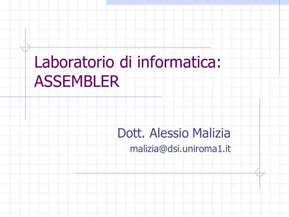 Laboratorio di informatica: ASSEMBLER Dott. Alessio Malizia malizia@dsi.uniroma1.it