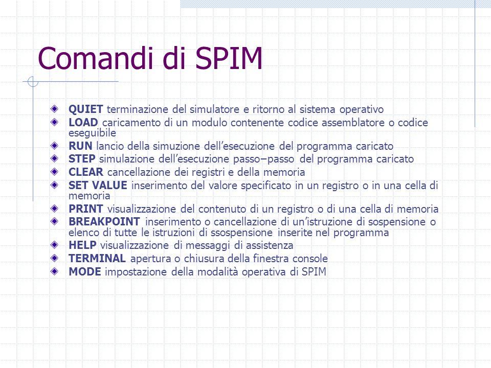 Comandi di SPIM QUIET terminazione del simulatore e ritorno al sistema operativo LOAD caricamento di un modulo contenente codice assemblatore o codice