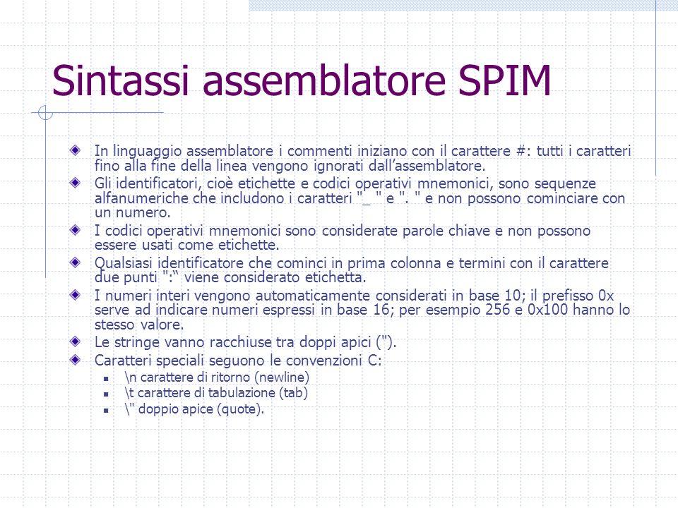 Sintassi assemblatore SPIM In linguaggio assemblatore i commenti iniziano con il carattere #: tutti i caratteri fino alla fine della linea vengono ign