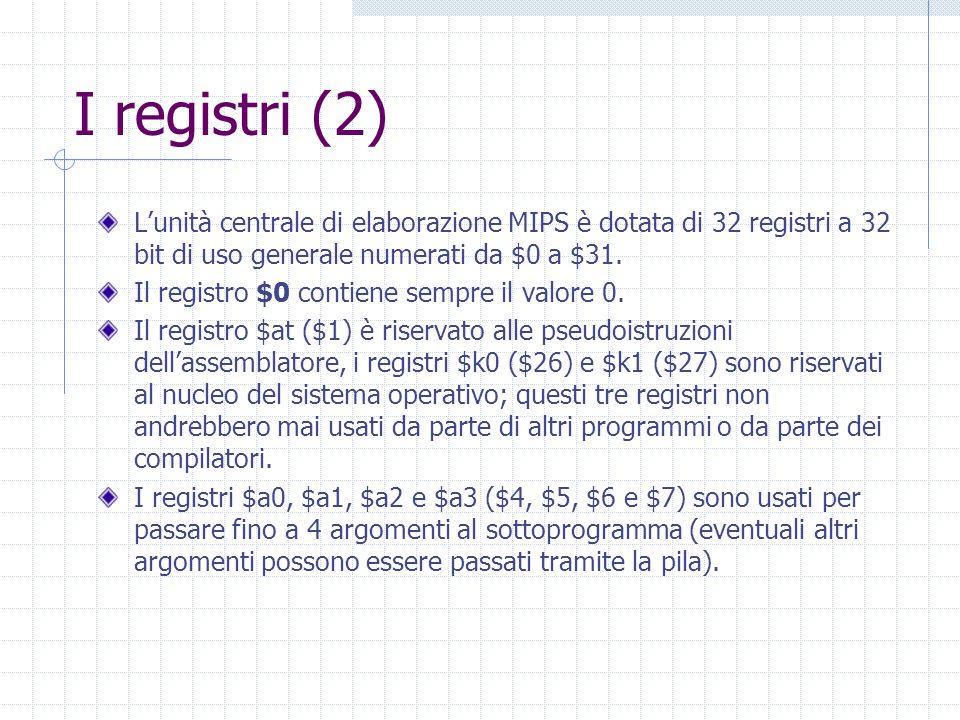 I registri (2) Lunità centrale di elaborazione MIPS è dotata di 32 registri a 32 bit di uso generale numerati da $0 a $31. Il registro $0 contiene sem