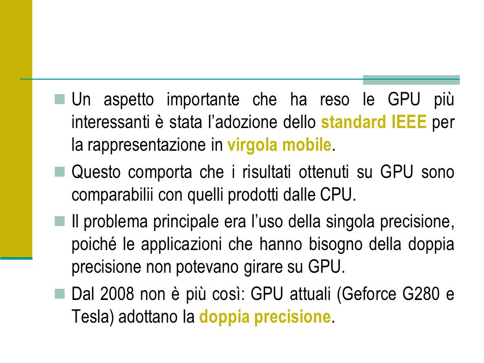 Un aspetto importante che ha reso le GPU più interessanti è stata ladozione dello standard IEEE per la rappresentazione in virgola mobile. Questo comp