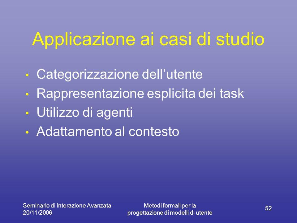 Seminario di Interazione Avanzata 20/11/2006 Metodi formali per la progettazione di modelli di utente 52 Applicazione ai casi di studio Categorizzazio