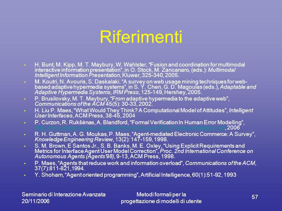 Seminario di Interazione Avanzata 20/11/2006 Metodi formali per la progettazione di modelli di utente 57 Riferimenti H. Bunt, M. Kipp, M. T. Maybury,