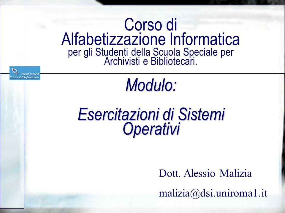 Modulo: Esercitazioni di Sistemi Operativi Corso di Alfabetizzazione Informatica per gli Studenti della Scuola Speciale per Archivisti e Bibliotecari.