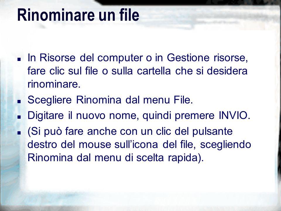 Rinominare un file n In Risorse del computer o in Gestione risorse, fare clic sul file o sulla cartella che si desidera rinominare.