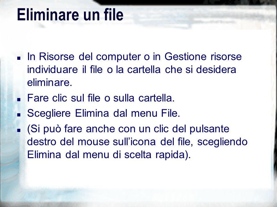 Eliminare un file n In Risorse del computer o in Gestione risorse individuare il file o la cartella che si desidera eliminare.