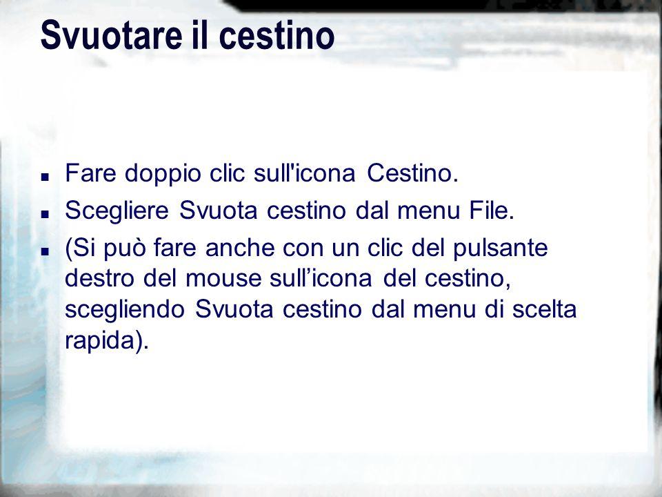 Svuotare il cestino n Fare doppio clic sull icona Cestino.