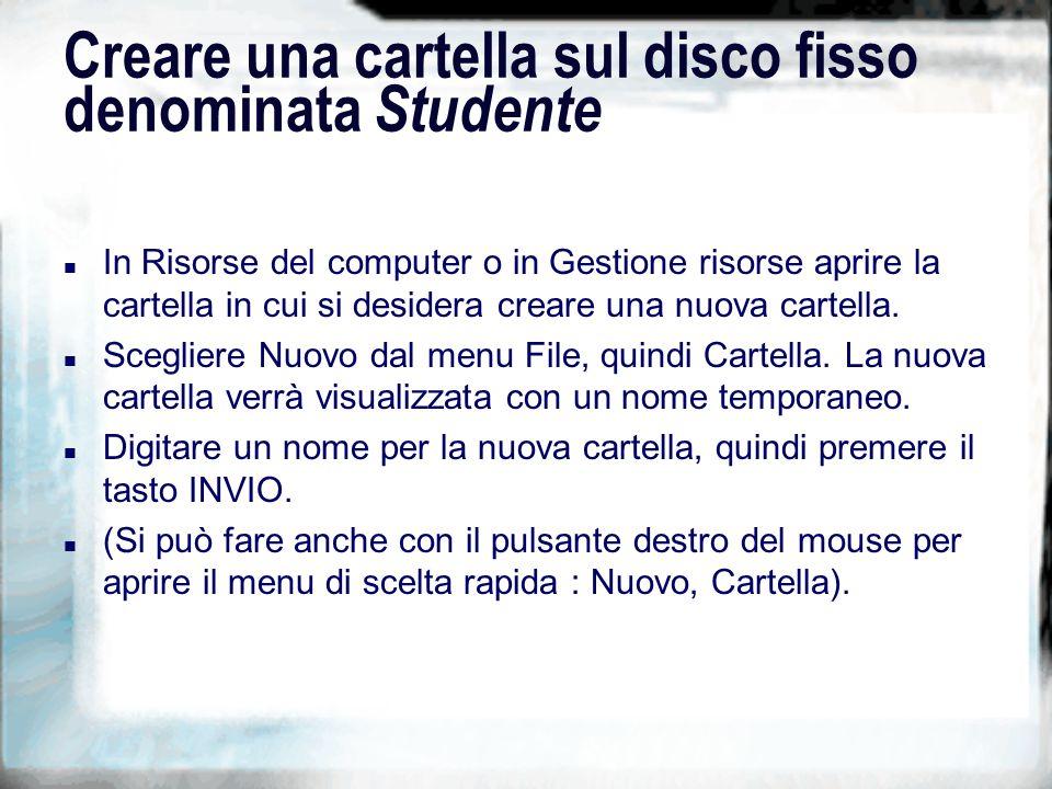 Creare una cartella sul disco fisso denominata Studente n In Risorse del computer o in Gestione risorse aprire la cartella in cui si desidera creare una nuova cartella.