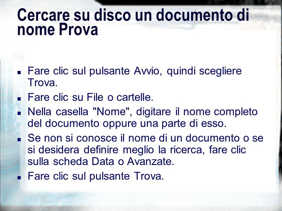 Cercare su disco un documento di nome Prova n Fare clic sul pulsante Avvio, quindi scegliere Trova.
