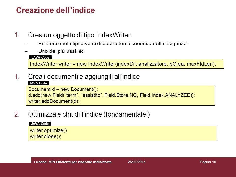 25/01/2014Lucene: API efficienti per ricerche indicizzatePagina 10 Creazione dellindice 1.Crea un oggetto di tipo IndexWriter: –Esistono molti tipi di