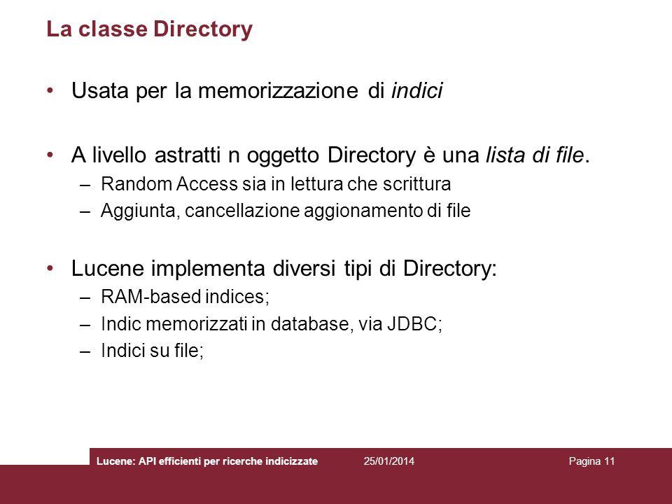 La classe Directory Usata per la memorizzazione di indici A livello astratti n oggetto Directory è una lista di file. –Random Access sia in lettura ch