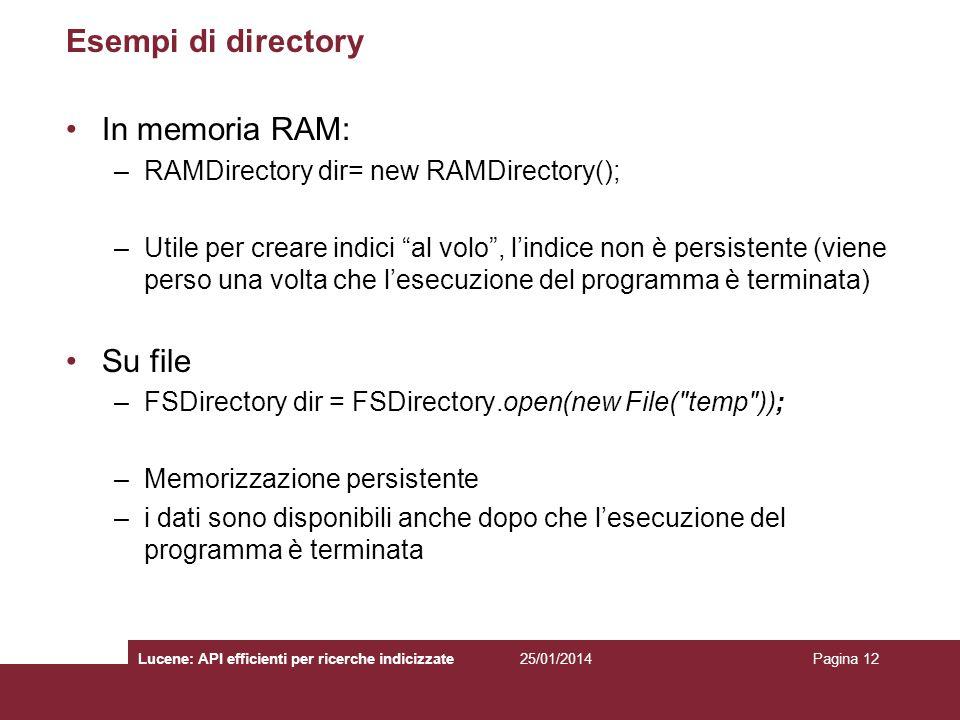 Esempi di directory In memoria RAM: –RAMDirectory dir= new RAMDirectory(); –Utile per creare indici al volo, lindice non è persistente (viene perso un