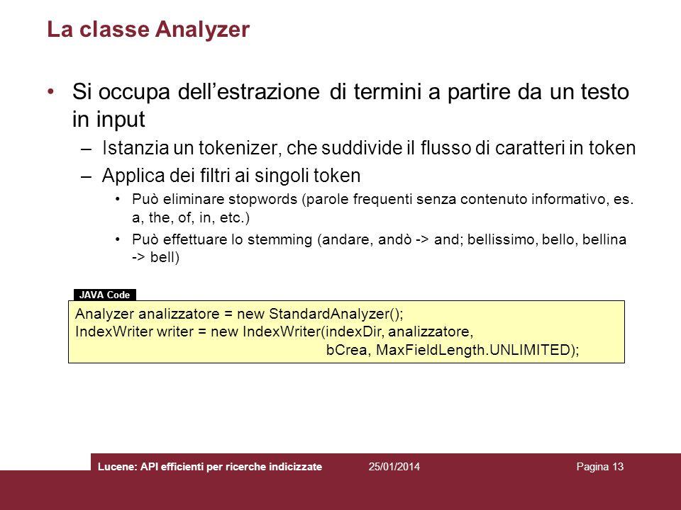 25/01/2014Lucene: API efficienti per ricerche indicizzatePagina 13 La classe Analyzer Si occupa dellestrazione di termini a partire da un testo in inp