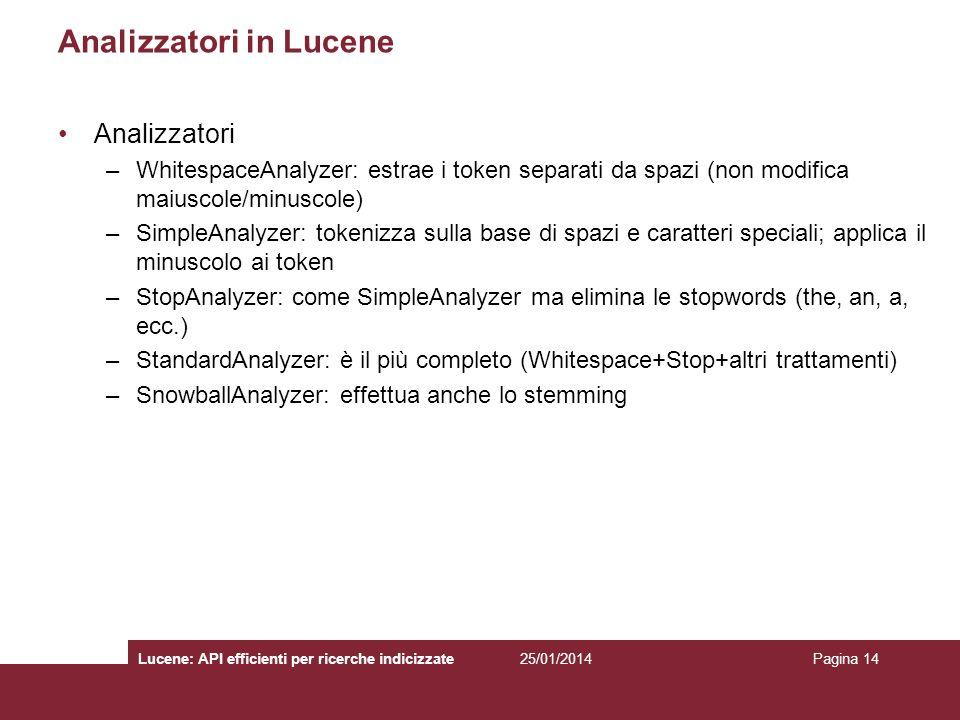25/01/2014Lucene: API efficienti per ricerche indicizzatePagina 14 Analizzatori in Lucene Analizzatori –WhitespaceAnalyzer: estrae i token separati da