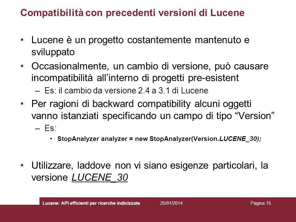 Compatibilità con precedenti versioni di Lucene Lucene è un progetto costantemente mantenuto e sviluppato Occasionalmente, un cambio di versione, può