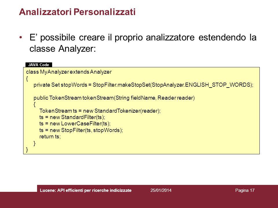 25/01/2014Lucene: API efficienti per ricerche indicizzatePagina 17 Analizzatori Personalizzati E possibile creare il proprio analizzatore estendendo l