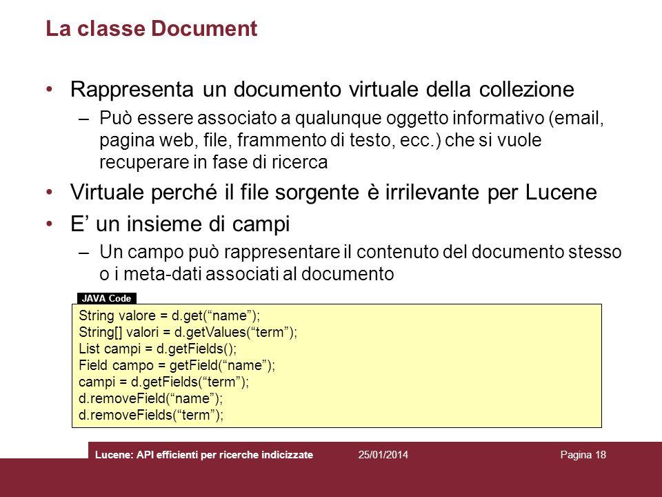 25/01/2014Lucene: API efficienti per ricerche indicizzatePagina 18 La classe Document Rappresenta un documento virtuale della collezione –Può essere a