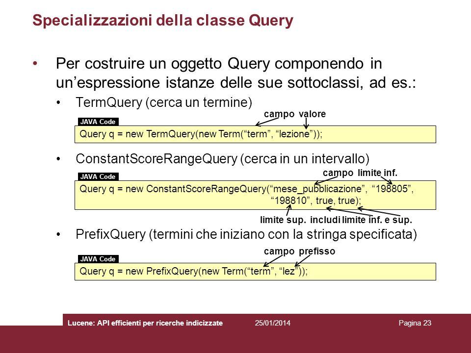 25/01/2014Lucene: API efficienti per ricerche indicizzatePagina 23 Specializzazioni della classe Query Per costruire un oggetto Query componendo in un