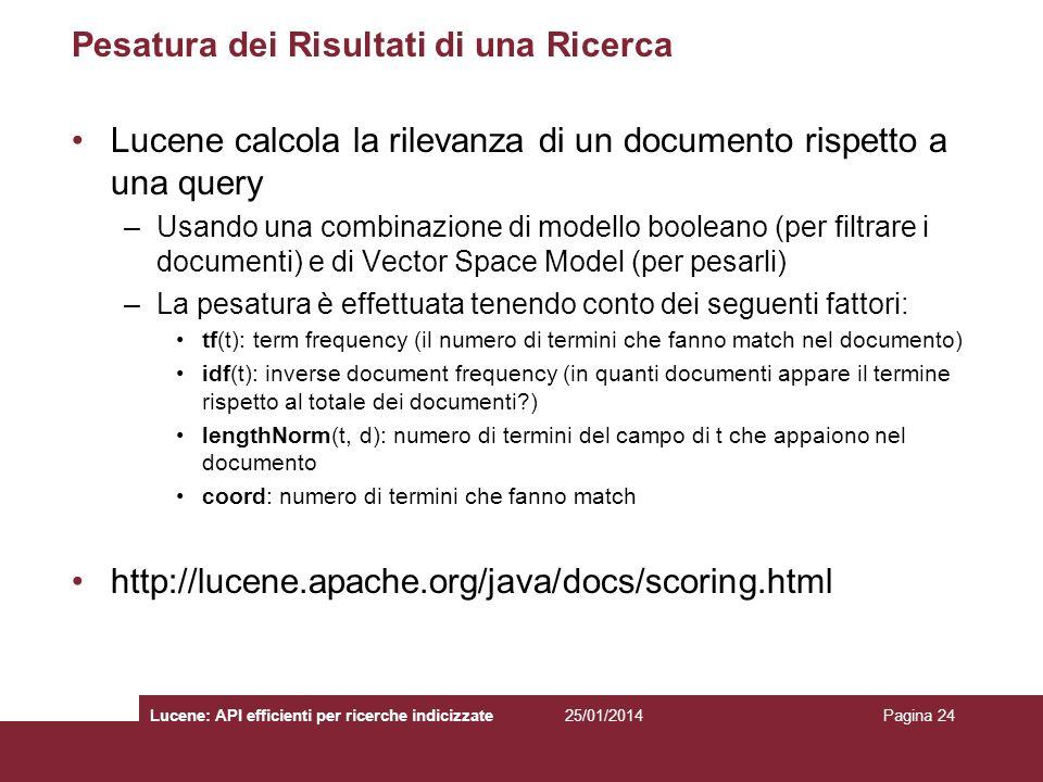 25/01/2014Lucene: API efficienti per ricerche indicizzatePagina 24 Pesatura dei Risultati di una Ricerca Lucene calcola la rilevanza di un documento r