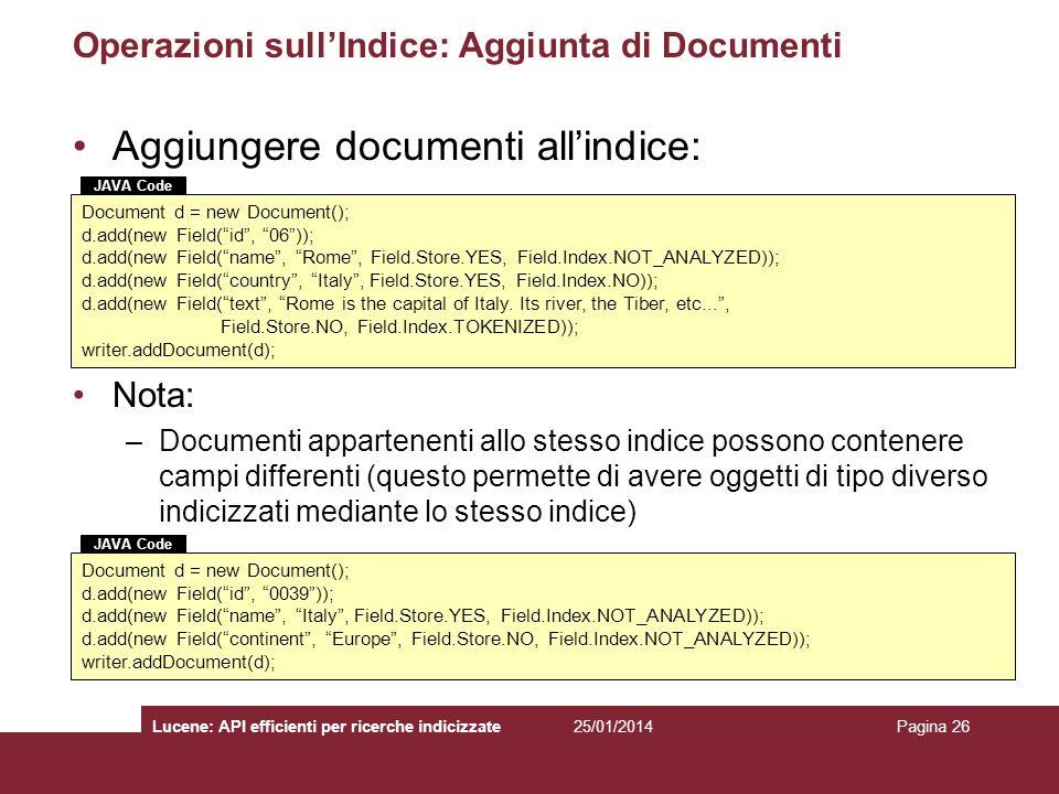 25/01/2014Lucene: API efficienti per ricerche indicizzatePagina 26 Operazioni sullIndice: Aggiunta di Documenti Aggiungere documenti allindice: Nota: