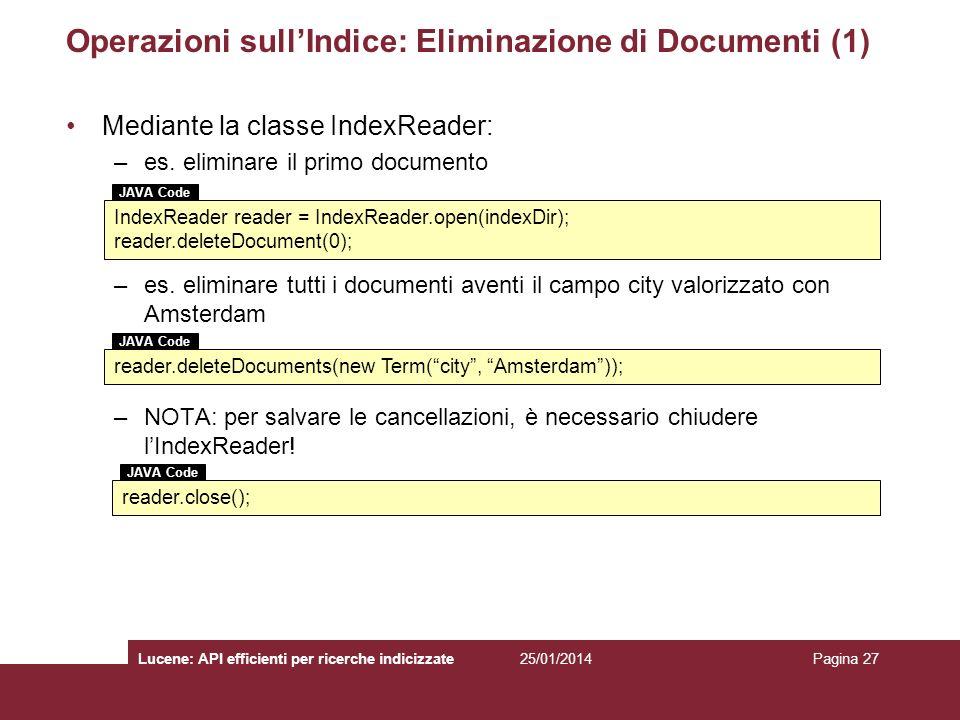 25/01/2014Lucene: API efficienti per ricerche indicizzatePagina 27 Operazioni sullIndice: Eliminazione di Documenti (1) Mediante la classe IndexReader