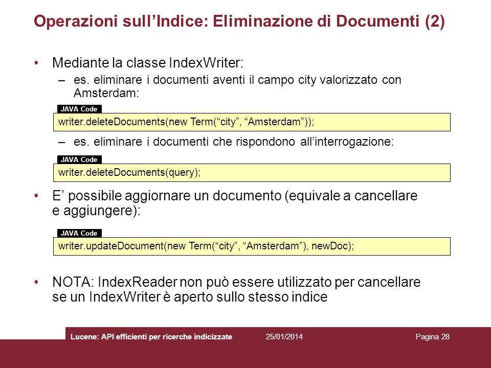 25/01/2014Lucene: API efficienti per ricerche indicizzatePagina 28 Operazioni sullIndice: Eliminazione di Documenti (2) Mediante la classe IndexWriter