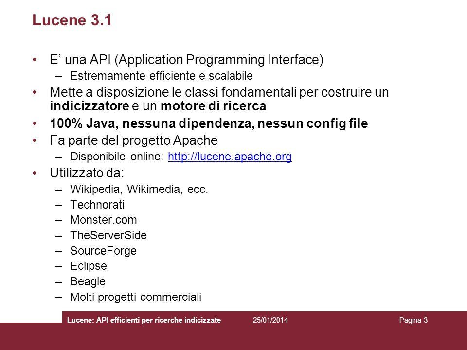 25/01/2014Lucene: API efficienti per ricerche indicizzatePagina 3 Lucene 3.1 E una API (Application Programming Interface) –Estremamente efficiente e