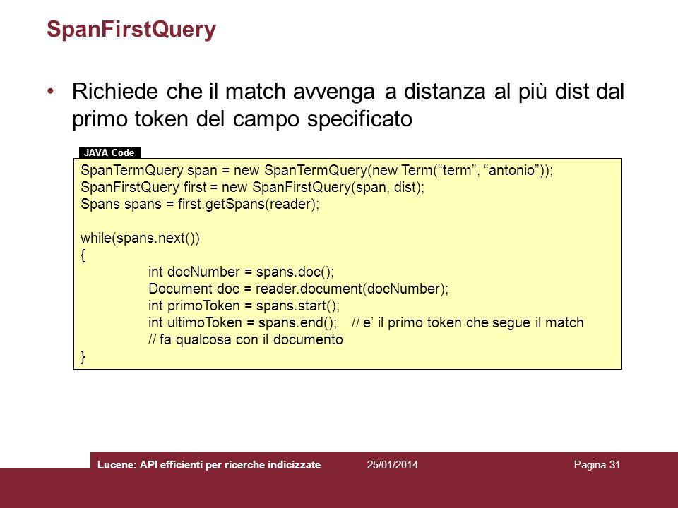 25/01/2014Lucene: API efficienti per ricerche indicizzatePagina 31 SpanFirstQuery Richiede che il match avvenga a distanza al più dist dal primo token
