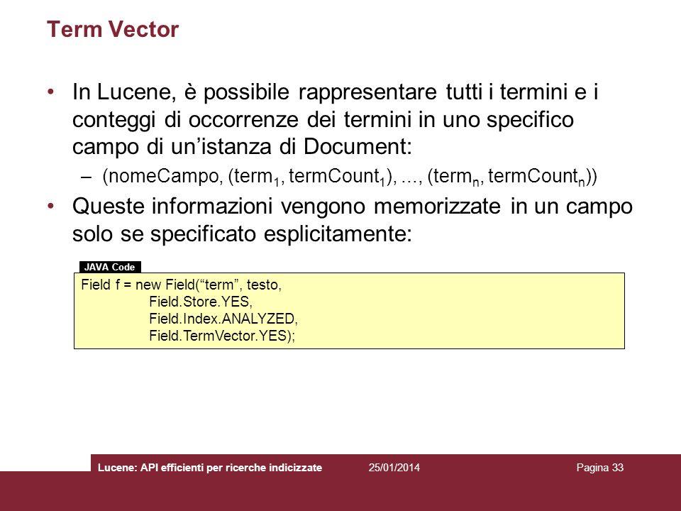 25/01/2014Lucene: API efficienti per ricerche indicizzatePagina 33 Term Vector In Lucene, è possibile rappresentare tutti i termini e i conteggi di oc