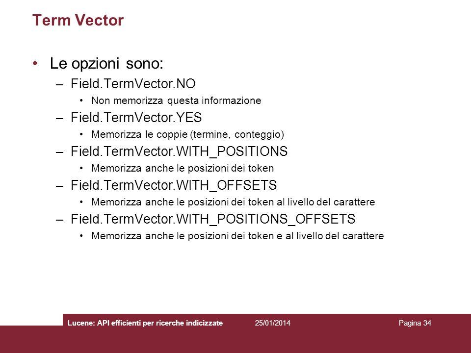25/01/2014Lucene: API efficienti per ricerche indicizzatePagina 34 Term Vector Le opzioni sono: –Field.TermVector.NO Non memorizza questa informazione