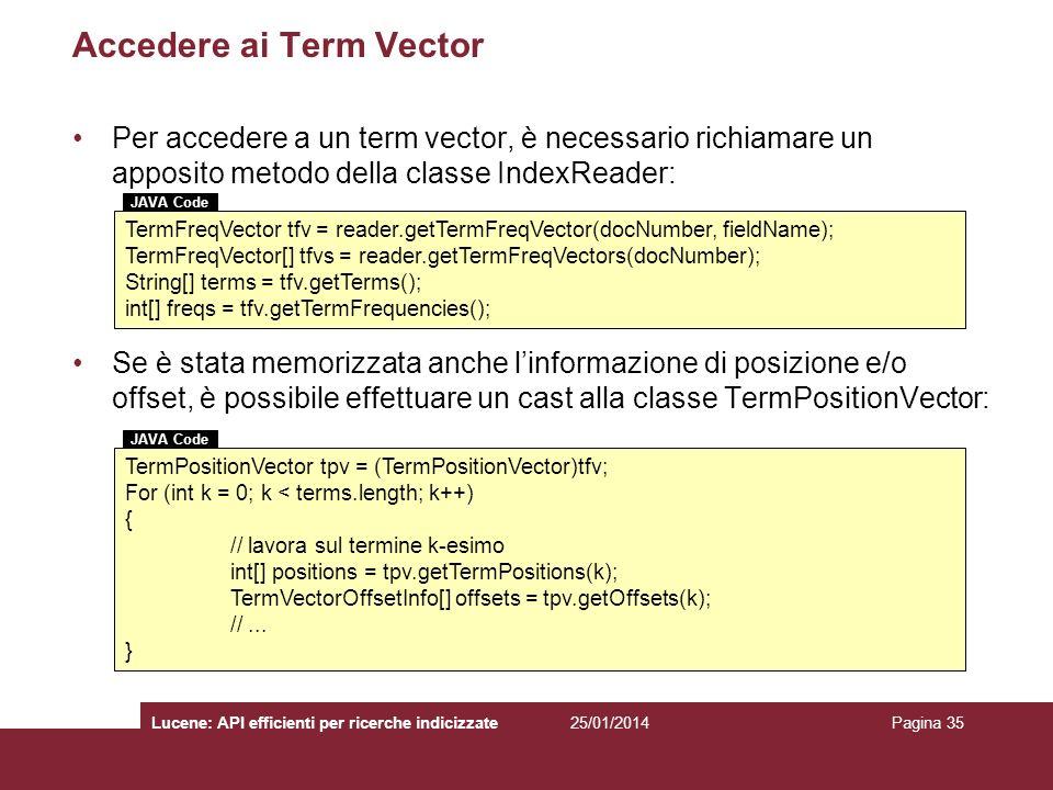 25/01/2014Lucene: API efficienti per ricerche indicizzatePagina 35 Accedere ai Term Vector Per accedere a un term vector, è necessario richiamare un a