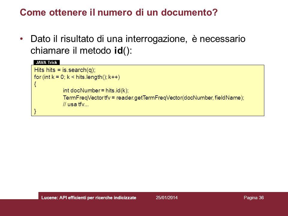 25/01/2014Lucene: API efficienti per ricerche indicizzatePagina 36 Come ottenere il numero di un documento? Dato il risultato di una interrogazione, è