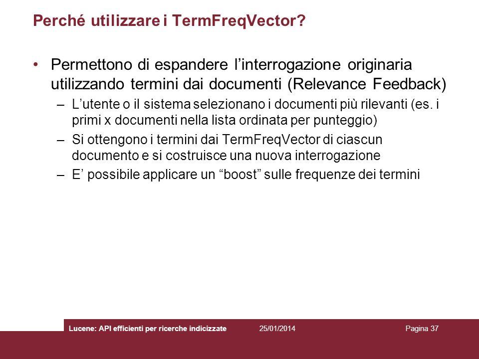 25/01/2014Lucene: API efficienti per ricerche indicizzatePagina 37 Perché utilizzare i TermFreqVector? Permettono di espandere linterrogazione origina
