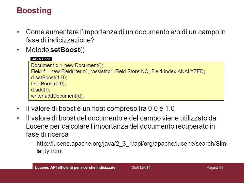 25/01/2014Lucene: API efficienti per ricerche indicizzatePagina 38 Boosting Come aumentare limportanza di un documento e/o di un campo in fase di indi