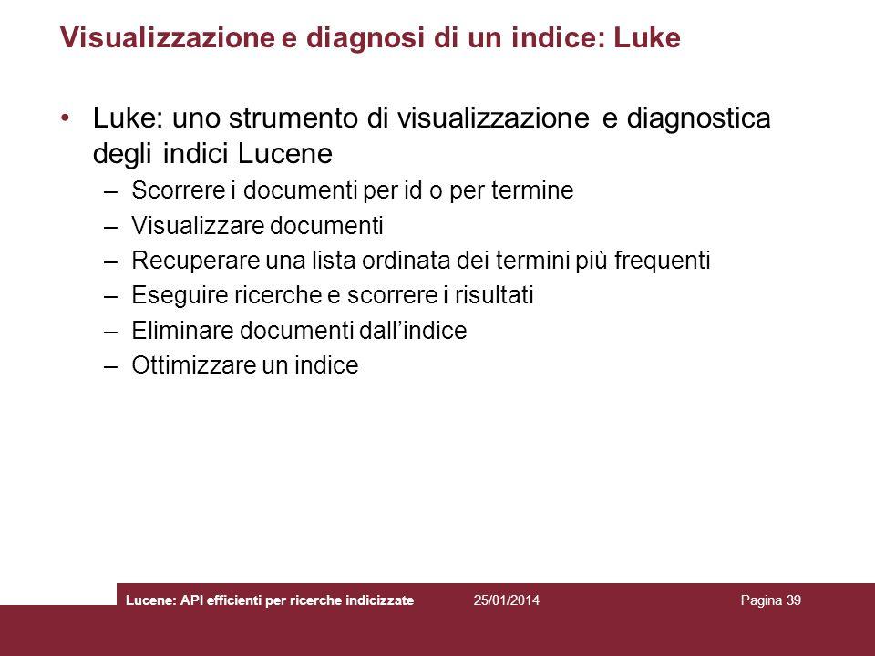 25/01/2014Lucene: API efficienti per ricerche indicizzatePagina 39 Visualizzazione e diagnosi di un indice: Luke Luke: uno strumento di visualizzazion