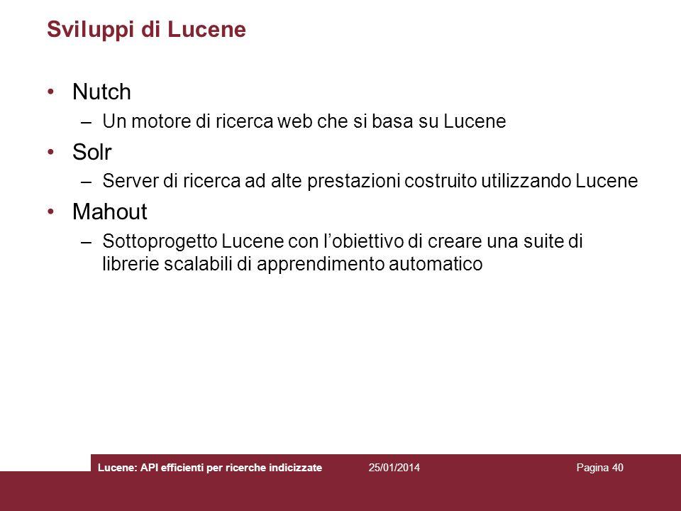 25/01/2014Lucene: API efficienti per ricerche indicizzatePagina 40 Sviluppi di Lucene Nutch –Un motore di ricerca web che si basa su Lucene Solr –Serv