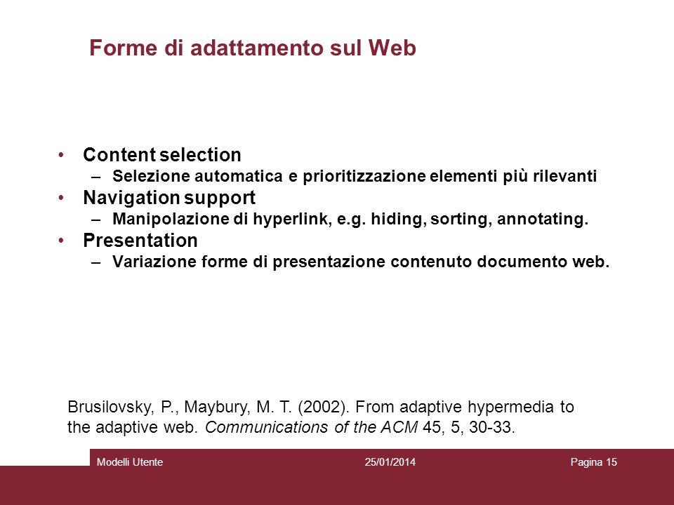 25/01/2014Modelli UtentePagina 15 Forme di adattamento sul Web Content selection –Selezione automatica e prioritizzazione elementi più rilevanti Navigation support –Manipolazione di hyperlink, e.g.